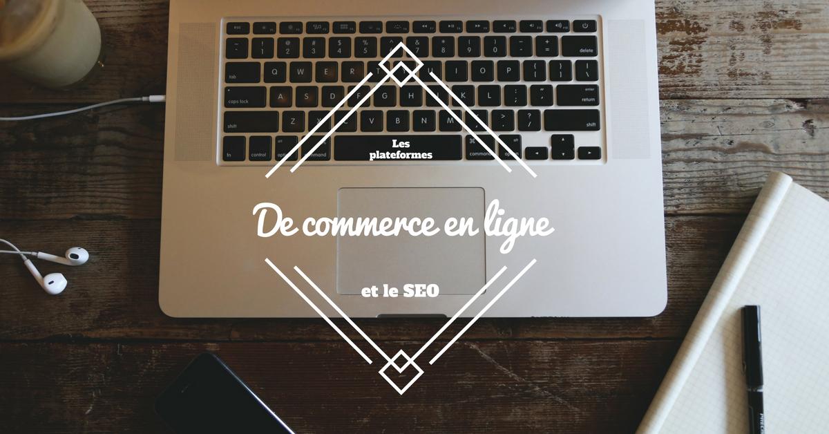 Les plateformes de commerce en ligne et le seo mr ecommerce for Idee de commerce en ligne