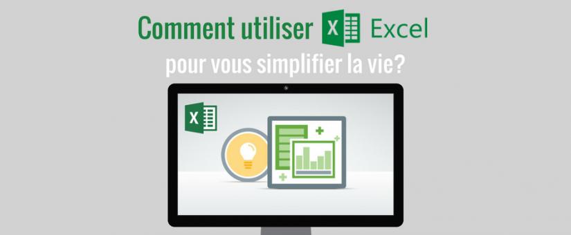 Comment utiliser Excel pour vous simplifier la vie?