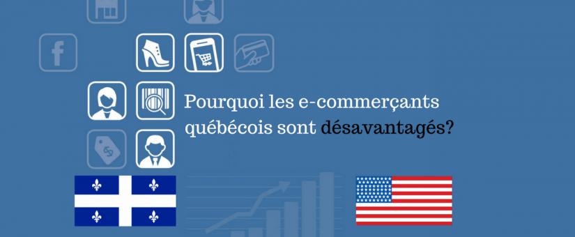 Pourquoi les e-commerçants québécois sont désavantagés?