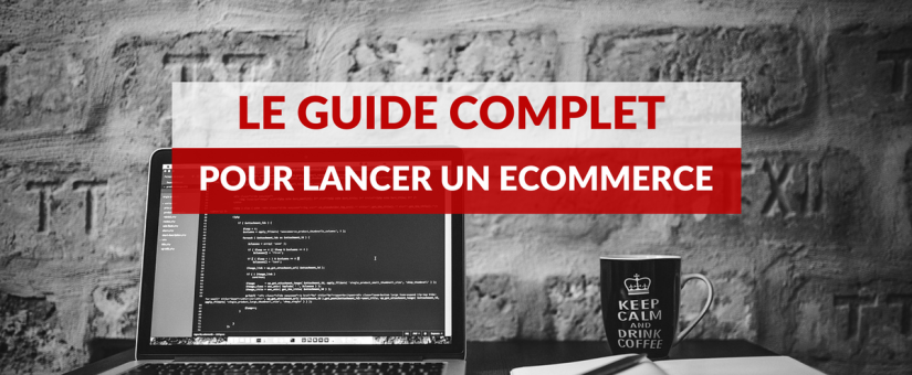 Le guide complet des étapes et outils pour lancer un eCommerce