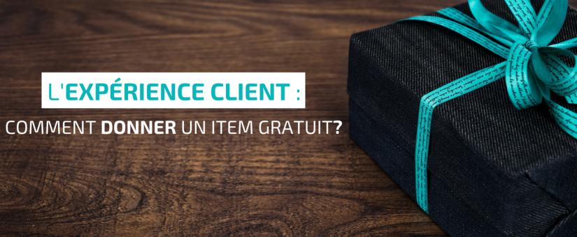 L'expérience client : comment donner un item gratuit?