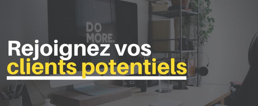 Rejoignez vos clients potentiels par un moyen original